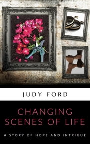 Changing Scenes of Life - A Story of Hope and Intrigue ebook by Judy Ford