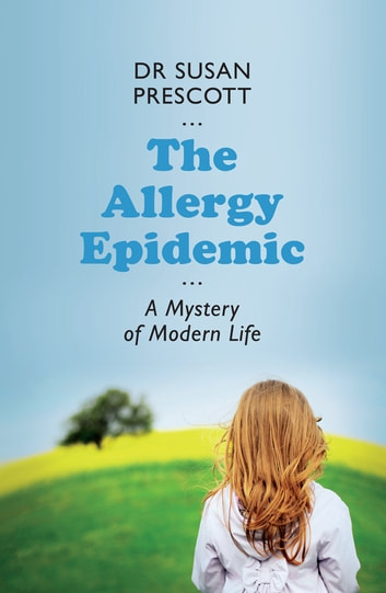 The Allergy Epidemic - A mystery of modern life ebook by Dr Susan Prescott