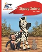 Reading Planet - Zigzag Zebra - Red B: Rocket Phonics ebook by Zoe Clarke