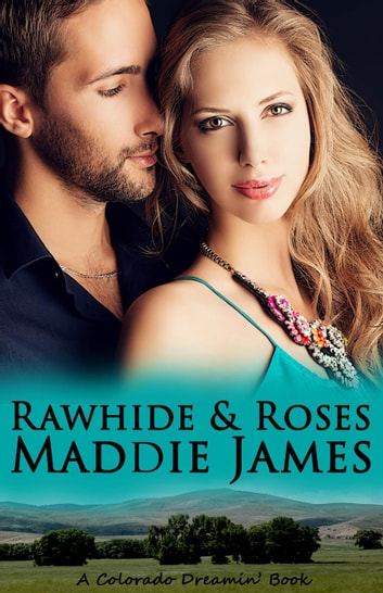 Rawhide and Roses - Colorado Dreamin', #1 ebook by Maddie James