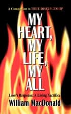 My Heart My Life My All ebook by William MacDonald
