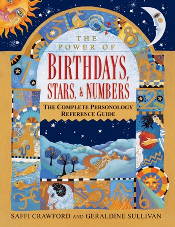 The Power of Birthdays, Stars & Numbers - The Complete Personology Reference Guide ebook by Saffi Crawford,Geraldine Sullivan