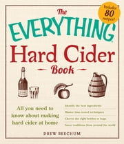 The Everything Hard Cider Book - All you need to know about making hard cider at home ebook by Drew Beechum