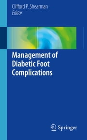 Management of Diabetic Foot Complications ebook by Clifford Shearman
