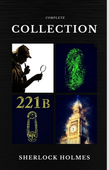 Sherlock Holmes: The Complete Collection (Quattro Classics) (The Greatest Writers of All Time) ebook by Arthur Conan Doyle