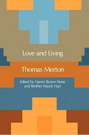 Love and Living ebook by Thomas Merton, Naomi Burton Stone, Patrick Hart