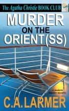 Murder on the Orient (SS): The Agatha Christie Book Club 2 ebook by C.A. Larmer