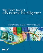 The Profit Impact of Business Intelligence ebook by Steve Williams,Nancy Williams