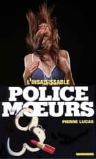 Police des moeurs n°80 L'Insaisissable ebook by