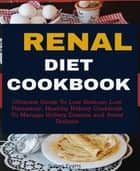 Renal Diet Cookbook - Ultimate Guide To Low Sodium, Low Potassium, Healthy Kidney Cookbook to Manage Kidney Disease and Avoid Dialysis ebook by Susan Evans