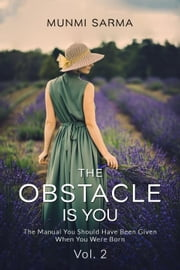 The Obstacle is You: The Manual You Should Have Been Given When You Were Born - How To Love Yourself, #2 ebook by Munmi Sarma