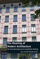 The Meaning of Modern Architecture - Its Inner Necessity and an Empathetic Reading eBook by Hans Rudolf Morgenthaler