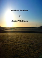 Alternate Timeline ebook by Daniel Whittman