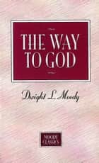 The Way To God - Moody Classics Series ebook by Dwight L. Moody