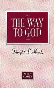 The Way To God - Moody Classics Series ebook by Dwight L Moody