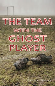 The Team with the Ghost Player ebook by Dennis Hamley
