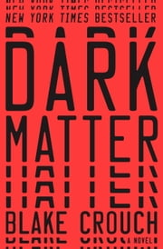 Dark Matter - A Novel ebook by Blake Crouch