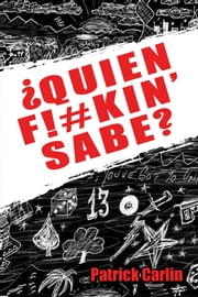 Quien F!#kin' Sabe? ebook by Patrick Carlin