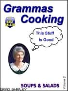 Gramma's Cooking Soups & Salads (Volume 2) ebook by Brad Shirley