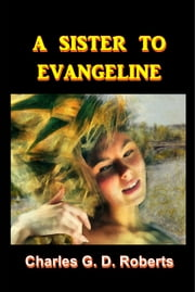 A Sister to Evangeline ebook by Charles G. D. Roberts
