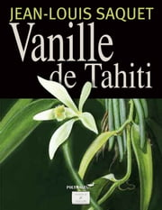 Vanille de Tahiti [Illustré] ebook by Jean-Louis Saquet
