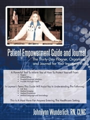 Patient Empowerment Guide and Journal: The Thirty-Day Planner, Organizer, and Journal for Your In-patient Visit ebook by Wunderlich RN CLNC, Johnilynn