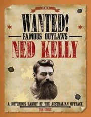 Ned Kelly: A Notorious Bandit of the Australian Outback ebook by Cooke, Tim