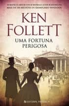 Uma Fortuna Perigosa ebook by Ken Follett