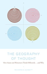 The Geography of Thought - How Asians and Westerners Think Differently...and ebook by Ph.D. Richard Nisbett, Ph.D.