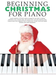 Beginning Christmas for Piano ebook by Hal Leonard Corp.
