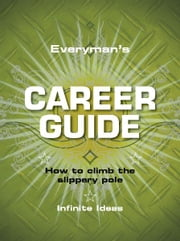 Everyman's career guide - How to climb the slippery pole ebook by Infinite Ideas