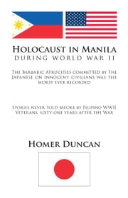 Holocaust In Manila:During World War ll ebook by Duncan,Homer