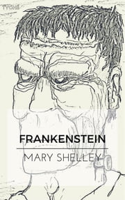 Frankenstein ebook by Mary Shelley,Mary Shelley,Mary Shelley