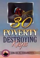 30 Poverty Destroying Keys eBook by Dr. D. K. Olukoya