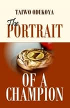 Portrait of a Champion ebook by Taiwo Odukoya