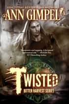 Twisted - Bitter Harvest, #2 ebook by Ann Gimpel