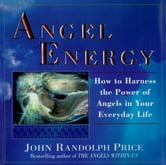 Angel Energy - How to Harness the Power of Angels in Your Everyday Life ebook by John Randolph Price