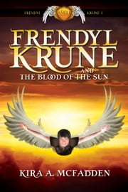 Frendyl Krune and the Blood of the Sun - Amüli Chronicles: Frendyl Krune ebook by Kira A. McFadden
