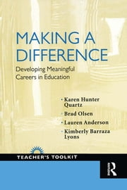 Making a Difference - Developing Meaningful Careers in Education ebook by Karen Hunter-Quartz,Brad Olsen,Lauren Anderson,Kimberly Barraza-Lyons