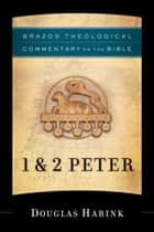 1 & 2 Peter (Brazos Theological Commentary on the Bible) ebook by Douglas Harink
