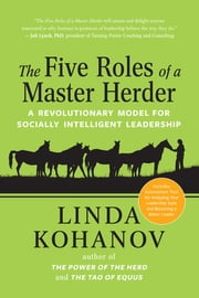 The Five Roles of a Master Herder - A Revolutionary Model for Socially Intelligent Leadership ebook by Linda Kohanov