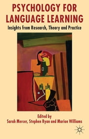 Psychology for Language Learning - Insights from Research, Theory and Practice ebook by Sarah Mercer,Stephen Ryan,Marion Williams