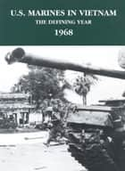 U.S. Marines In Vietnam: The Defining Year, 1968 ebook by Jack Shulimson
