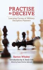 Practise to Deceive ebook by Barton Whaley,A. Denis Clift