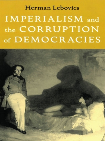 Imperialism and the Corruption of Democracies ebook by Herman Lebovics