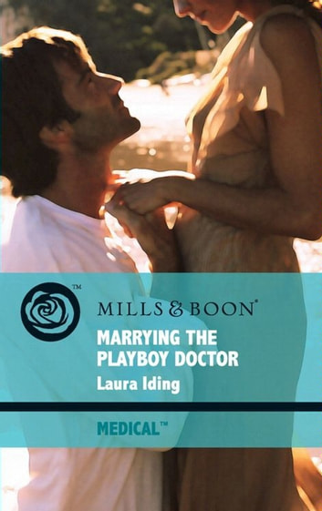Marrying the Playboy Doctor (Mills & Boon Medical) (Cedar Bluff Hospital, Book 1) ebook by Laura Iding