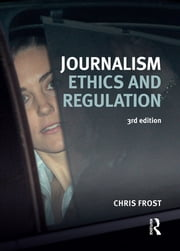 Journalism Ethics and Regulation ebook by Chris Frost