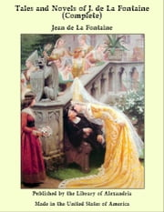Tales and Novels of J. de La Fontaine, Complete ebook by Jean de La Fontaine