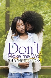 Don't Make Me Wait ebook by Shana Burton
