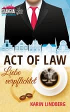 Act of Law - Liebe verpflichtet - Shanghai Love Affairs 3 / Liebesroman eBook by Karin Lindberg
